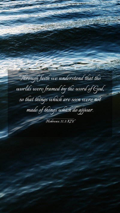 Picture 03 - Hebrews 11:3 KJV Mobile Phone Wallpaper - Through faith we understand that the worlds were - Mobile Bible Verse Wallpaper