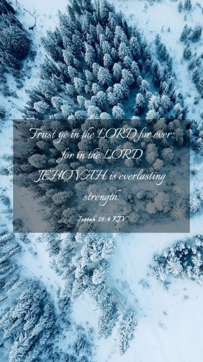 Picture 03 - Isaiah 26:4 KJV Mobile Phone Wallpaper - Trust ye in the LORD for ever: for in the LORD - Mobile Bible Verse Wallpaper