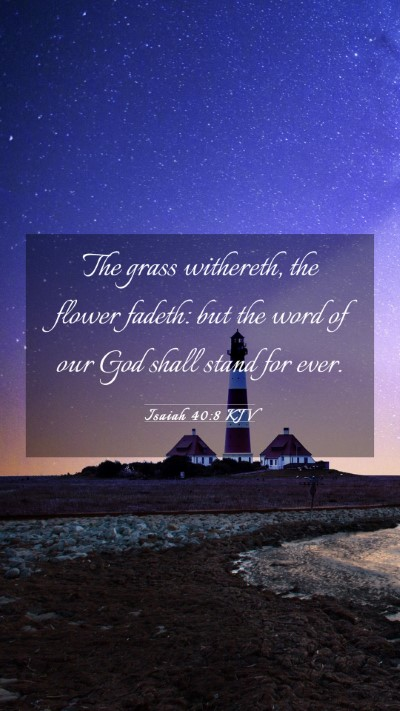 Picture 03 - Isaiah 40:8 KJV Mobile Phone Wallpaper - The grass withereth, the flower fadeth: but the - Mobile Bible Verse Wallpaper