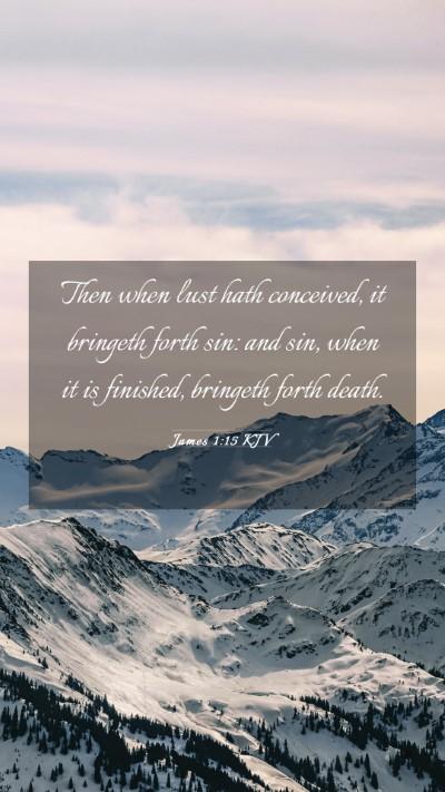 Picture 03 - James 1:15 KJV Mobile Phone Wallpaper - Then when lust hath conceived, it bringeth forth - Mobile Bible Verse Wallpaper