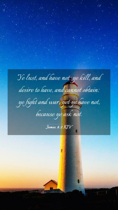 Picture 03 - James 4:2 KJV Mobile Phone Wallpaper - Ye lust, and have not: ye kill, and desire to - Mobile Bible Verse Wallpaper