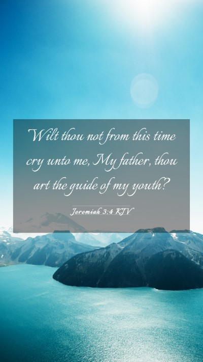 Picture 03 - Jeremiah 3:4 KJV Mobile Phone Wallpaper - Wilt thou not from this time cry unto me, My - Mobile Bible Verse Wallpaper