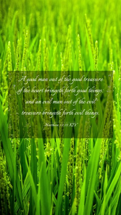 Picture 03 - Matthew 12:35 KJV Mobile Phone Wallpaper - A good man out of the good treasure of the heart - Mobile Bible Verse Wallpaper