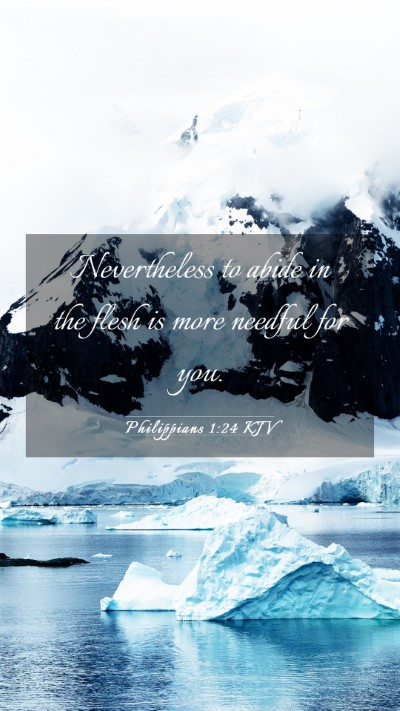 Picture 03 - Philippians 1:24 KJV Mobile Phone Wallpaper - Nevertheless to abide in the flesh is more - Mobile Bible Verse Wallpaper