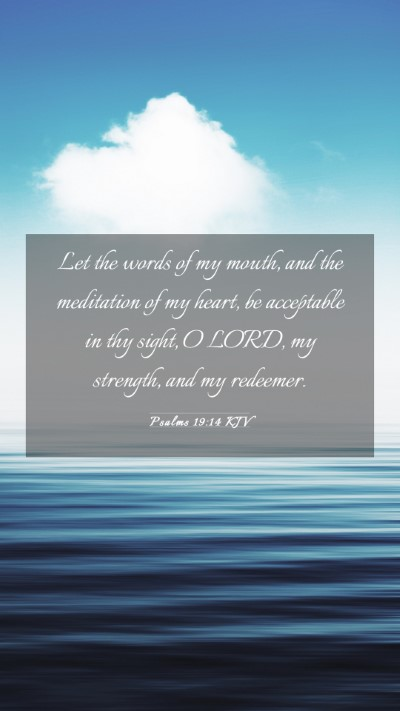 Picture 03 - Psalms 19:14 KJV Mobile Phone Wallpaper - Let the words of my mouth, and the meditation of - Mobile Bible Verse Wallpaper