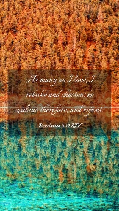 Picture 03 - Revelation 3:19 KJV Mobile Phone Wallpaper - As many as I love, I rebuke and chasten: be - Mobile Bible Verse Wallpaper