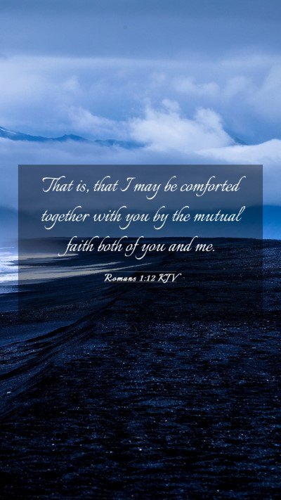 Picture 03 - Romans 1:12 KJV Mobile Phone Wallpaper - That is, that I may be comforted together with - Mobile Bible Verse Wallpaper