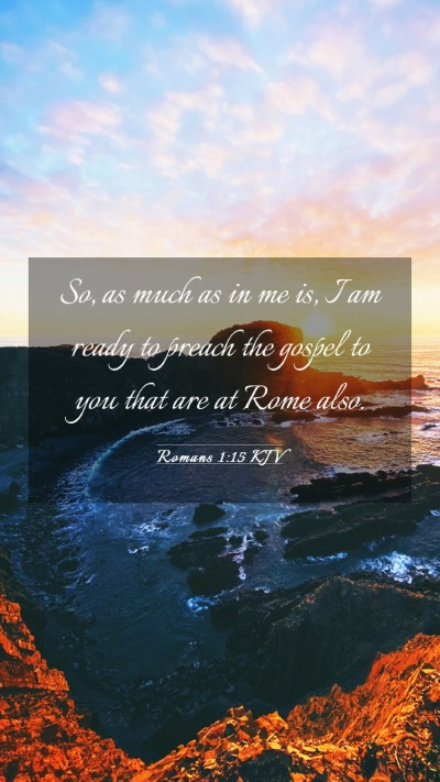 Picture 03 - Romans 1:15 KJV Mobile Phone Wallpaper - So, as much as in me is, I am ready to preach the - Mobile Bible Verse Wallpaper