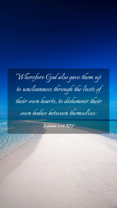 Picture 03 - Romans 1:24 KJV Mobile Phone Wallpaper - Wherefore God also gave them up to uncleanness - Mobile Bible Verse Wallpaper
