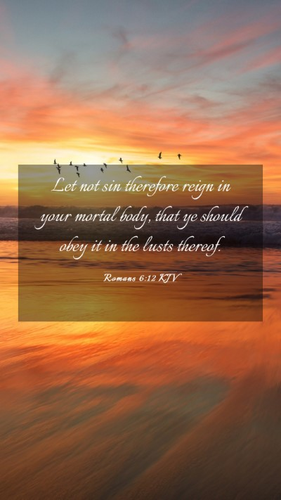 Picture 03 - Romans 6:12 KJV Mobile Phone Wallpaper - Let not sin therefore reign in your mortal body, - Mobile Bible Verse Wallpaper