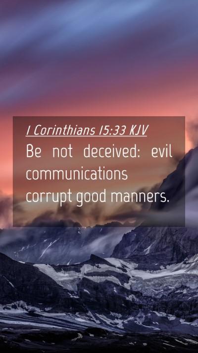 Picture 04 - 1 Corinthians 15:33 KJV Mobile Phone Wallpaper - Be not deceived: evil communications corrupt good - Mobile Bible Verse Wallpaper