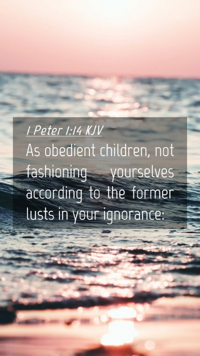 Picture 04 - 1 Peter 1:14 KJV Mobile Phone Wallpaper - As obedient children, not fashioning yourselves - Mobile Bible Verse Wallpaper
