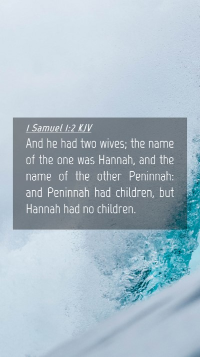 Picture 04 - 1 Samuel 1:2 KJV Mobile Phone Wallpaper - And he had two wives; the name of the one was - Mobile Bible Verse Wallpaper