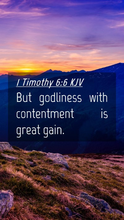 Picture 04 - 1 Timothy 6:6 KJV Mobile Phone Wallpaper - But godliness with contentment is great - Mobile Bible Verse Wallpaper