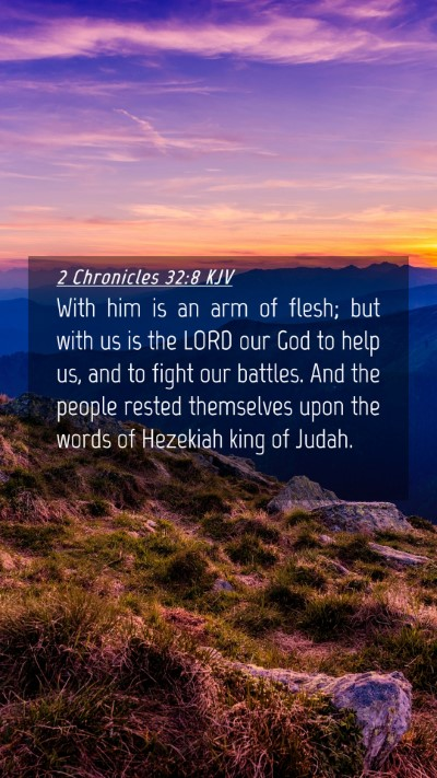 Picture 04 - 2 Chronicles 32:8 KJV Mobile Phone Wallpaper - With him is an arm of flesh; but with us is the - Mobile Bible Verse Wallpaper
