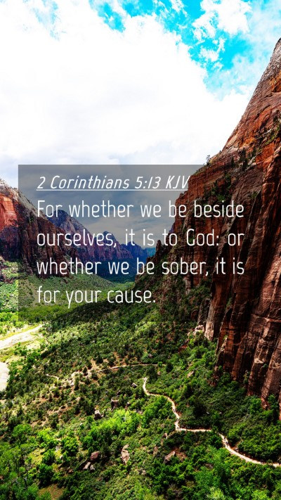Picture 04 - 2 Corinthians 5:13 KJV Mobile Phone Wallpaper - For whether we be beside ourselves, it is to God: - Mobile Bible Verse Wallpaper
