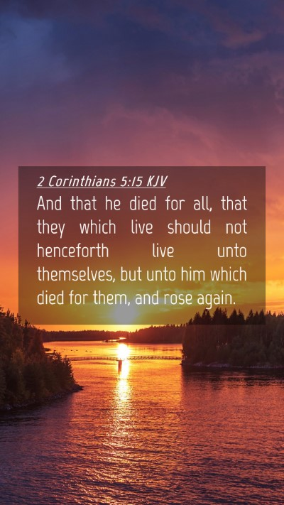 Picture 04 - 2 Corinthians 5:15 KJV Mobile Phone Wallpaper - And that he died for all, that they which live - Mobile Bible Verse Wallpaper