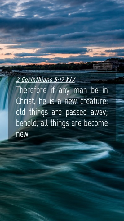 Picture 04 - 2 Corinthians 5:17 KJV Mobile Phone Wallpaper - Therefore if any man be in Christ, he is a new - Mobile Bible Verse Wallpaper
