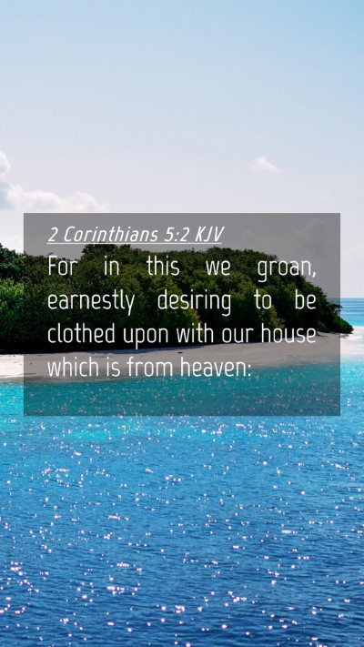 Picture 04 - 2 Corinthians 5:2 KJV Mobile Phone Wallpaper - For in this we groan, earnestly desiring to be - Mobile Bible Verse Wallpaper