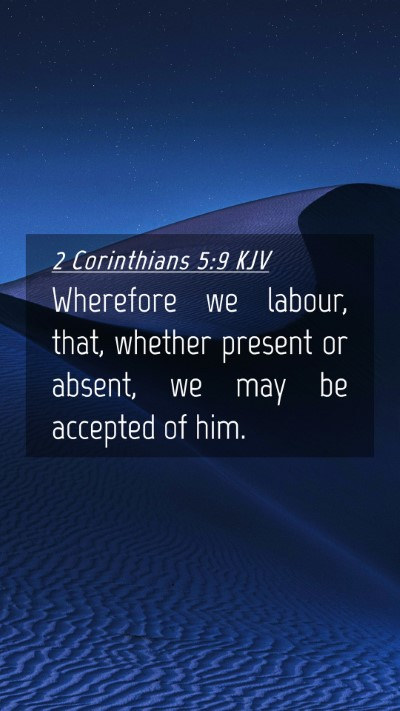 Picture 04 - 2 Corinthians 5:9 KJV Mobile Phone Wallpaper - Wherefore we labour, that, whether present or - Mobile Bible Verse Wallpaper
