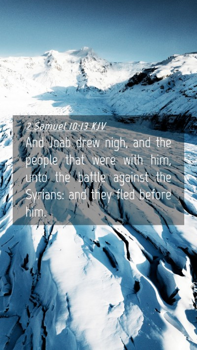 Picture 04 - 2 Samuel 10:13 KJV Mobile Phone Wallpaper - And Joab drew nigh, and the people that were with - Mobile Bible Verse Wallpaper