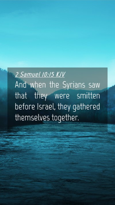 Picture 04 - 2 Samuel 10:15 KJV Mobile Phone Wallpaper - And when the Syrians saw that they were smitten - Mobile Bible Verse Wallpaper