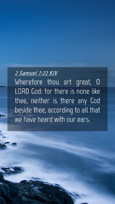 Picture 04 - 2 Samuel 7:22 KJV Mobile Phone Wallpaper - Wherefore thou art great, O LORD God: for there - Mobile Bible Verse Wallpaper
