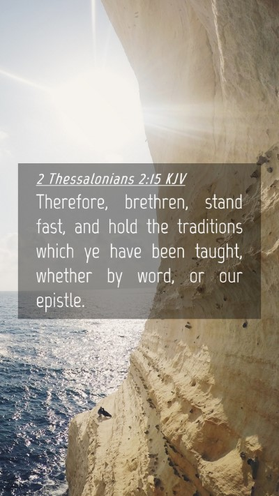 Picture 04 - 2 Thessalonians 2:15 KJV Mobile Phone Wallpaper - Therefore, brethren, stand fast, and hold the - Mobile Bible Verse Wallpaper