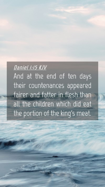 Picture 04 - Daniel 1:15 KJV Mobile Phone Wallpaper - And at the end of ten days their countenances - Mobile Bible Verse Wallpaper