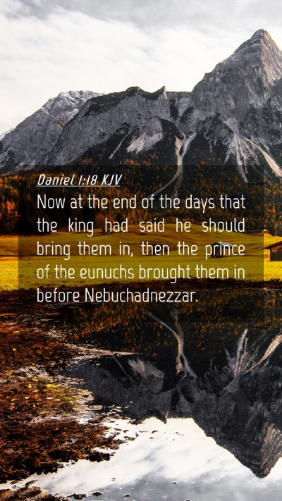 Picture 04 - Daniel 1:18 KJV Mobile Phone Wallpaper - Now at the end of the days that the king had said - Mobile Bible Verse Wallpaper