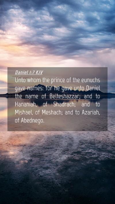 Picture 04 - Daniel 1:7 KJV Mobile Phone Wallpaper - Unto whom the prince of the eunuchs gave names: - Mobile Bible Verse Wallpaper