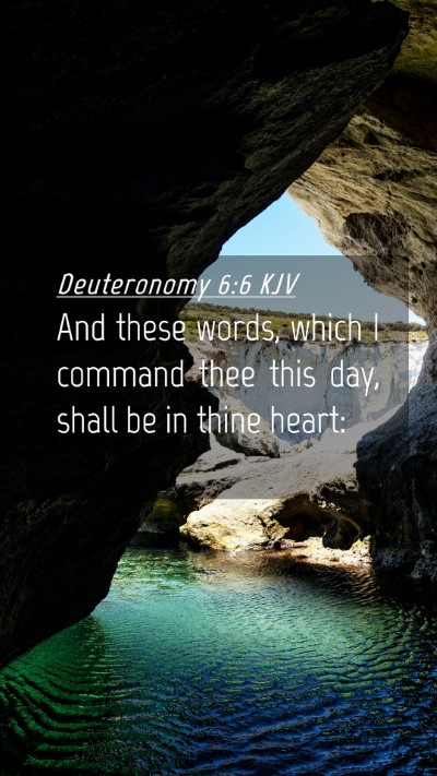 Picture 04 - Deuteronomy 6:6 KJV Mobile Phone Wallpaper - And these words, which I command thee this day, - Mobile Bible Verse Wallpaper