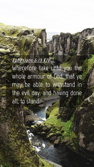 Picture 04 - Ephesians 6:13 KJV Mobile Phone Wallpaper - Wherefore take unto you the whole armour of God, - Mobile Bible Verse Wallpaper