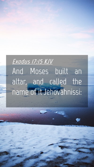 Picture 04 - Exodus 17:15 KJV Mobile Phone Wallpaper - And Moses built an altar, and called the name of - Mobile Bible Verse Wallpaper