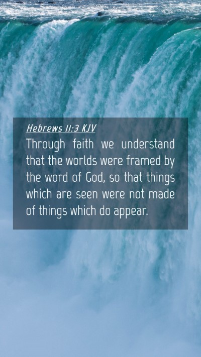 Picture 04 - Hebrews 11:3 KJV Mobile Phone Wallpaper - Through faith we understand that the worlds were - Mobile Bible Verse Wallpaper