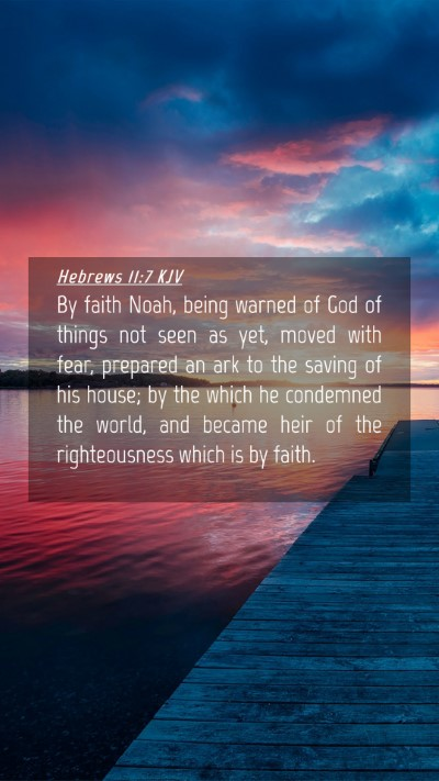 Picture 04 - Hebrews 11:7 KJV Mobile Phone Wallpaper - By faith Noah, being warned of God of things not - Mobile Bible Verse Wallpaper