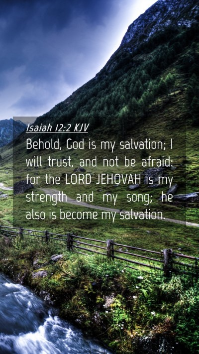 Picture 04 - Isaiah 12:2 KJV Mobile Phone Wallpaper - Behold, God is my salvation; I will trust, and - Mobile Bible Verse Wallpaper