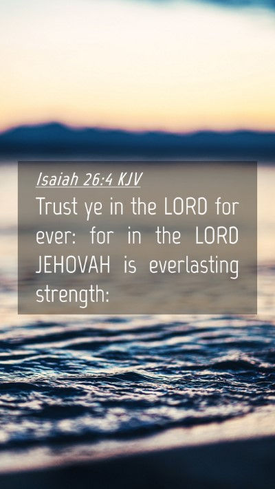 Picture 04 - Isaiah 26:4 KJV Mobile Phone Wallpaper - Trust ye in the LORD for ever: for in the LORD - Mobile Bible Verse Wallpaper