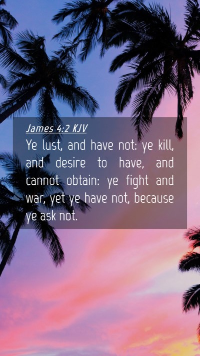 Picture 04 - James 4:2 KJV Mobile Phone Wallpaper - Ye lust, and have not: ye kill, and desire to - Mobile Bible Verse Wallpaper
