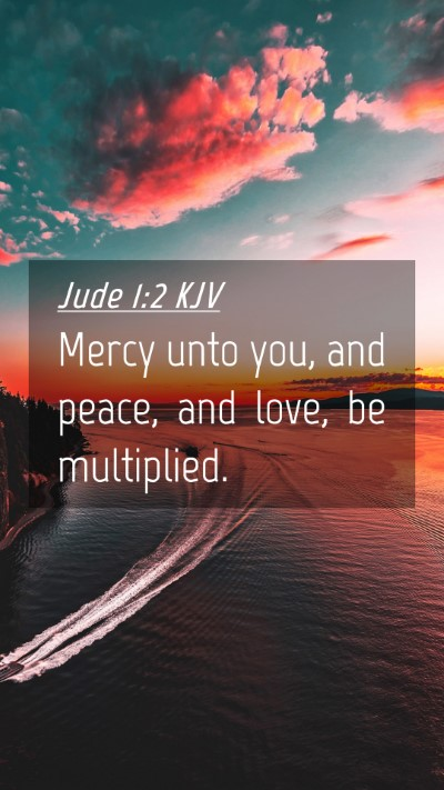 Picture 04 - Jude 1:2 KJV Mobile Phone Wallpaper - Mercy unto you, and peace, and love, be - Mobile Bible Verse Wallpaper