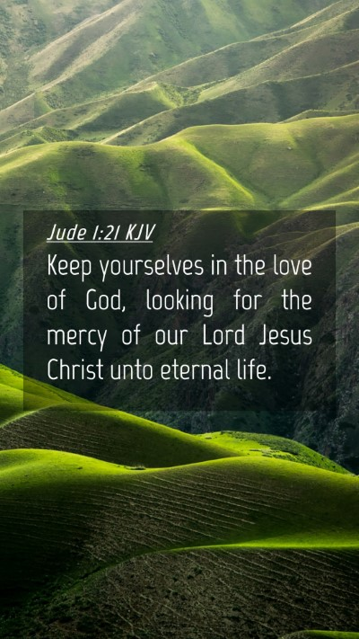Picture 04 - Jude 1:21 KJV Mobile Phone Wallpaper - Keep yourselves in the love of God, looking for - Mobile Bible Verse Wallpaper