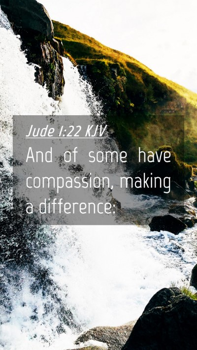 Picture 04 - Jude 1:22 KJV Mobile Phone Wallpaper - And of some have compassion, making a - Mobile Bible Verse Wallpaper