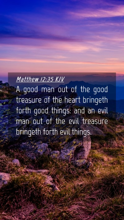 Picture 04 - Matthew 12:35 KJV Mobile Phone Wallpaper - A good man out of the good treasure of the heart - Mobile Bible Verse Wallpaper