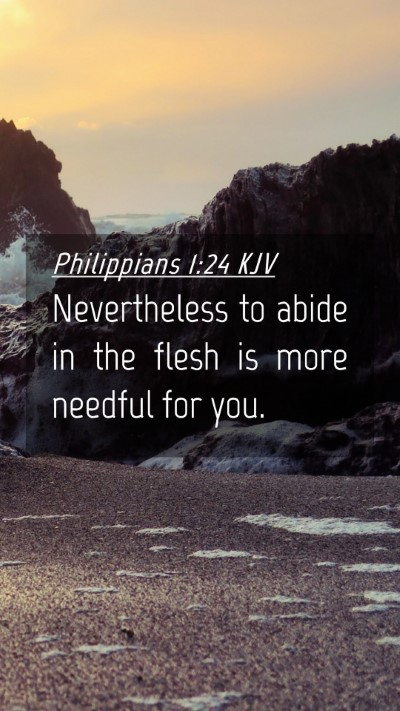 Picture 04 - Philippians 1:24 KJV Mobile Phone Wallpaper - Nevertheless to abide in the flesh is more - Mobile Bible Verse Wallpaper