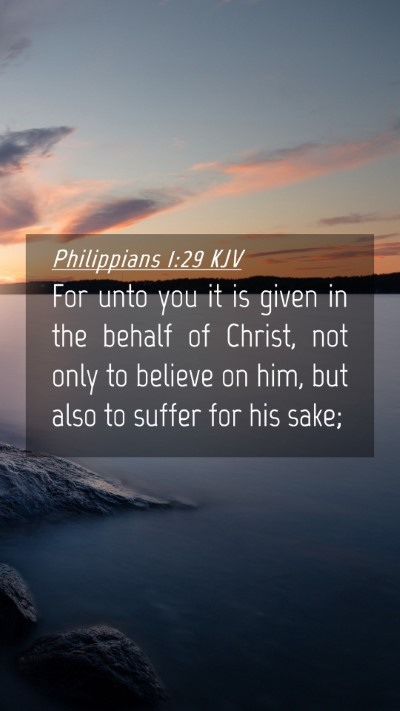 Picture 04 - Philippians 1:29 KJV Mobile Phone Wallpaper - For unto you it is given in the behalf of Christ, - Mobile Bible Verse Wallpaper