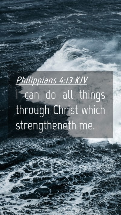 Picture 04 - Philippians 4:13 KJV Mobile Phone Wallpaper - I can do all things through Christ which - Mobile Bible Verse Wallpaper