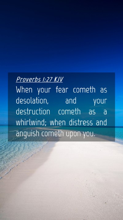 Picture 04 - Proverbs 1:27 KJV Mobile Phone Wallpaper - When your fear cometh as desolation, and your - Mobile Bible Verse Wallpaper
