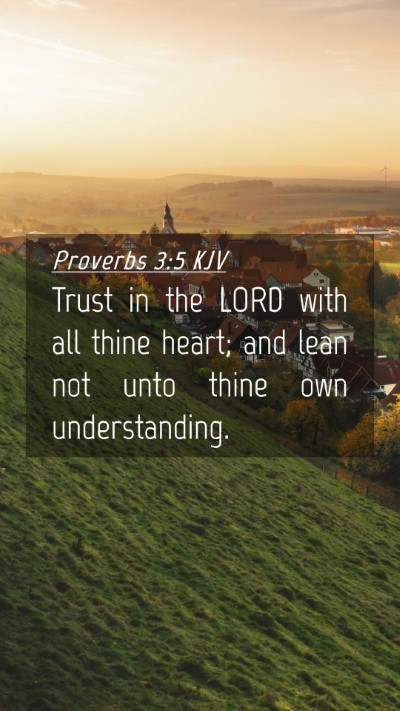 Picture 04 - Proverbs 3:5 KJV Mobile Phone Wallpaper - Trust in the LORD with all thine heart; and lean - Mobile Bible Verse Wallpaper