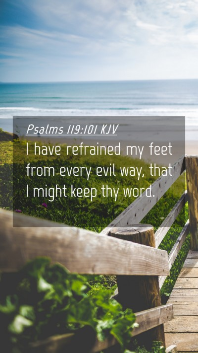 Picture 04 - Psalms 119:101 KJV Mobile Phone Wallpaper - I have refrained my feet from every evil way, - Mobile Bible Verse Wallpaper