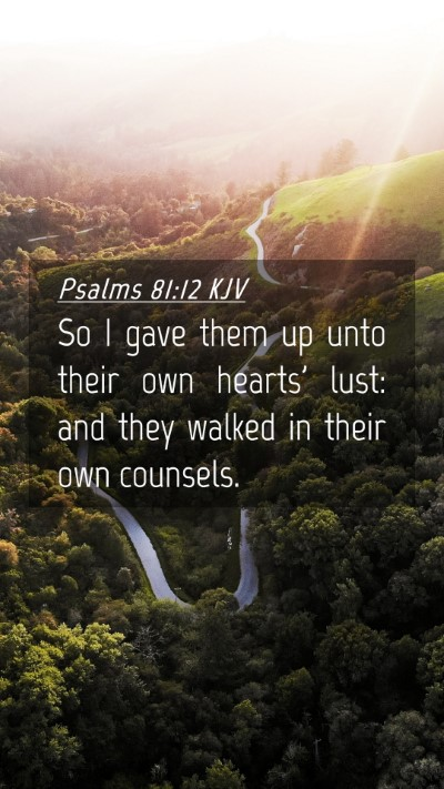Picture 04 - Psalms 81:12 KJV Mobile Phone Wallpaper - So I gave them up unto their own hearts' lust: - Mobile Bible Verse Wallpaper